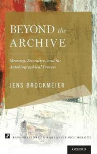 Beyond the Archive: Memory, Narrative, and the Autobiographical Process