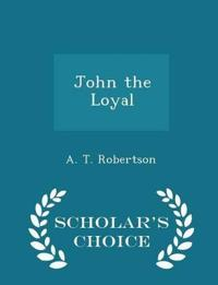 John the Loyal - Scholar's Choice Edition