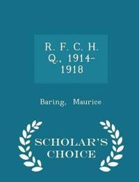 R. F. C. H. Q., 1914-1918 - Scholar's Choice Edition