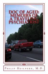 Doc of Aged: Memoirs of a Traveling Psychiatrist