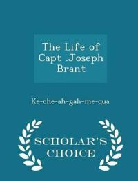 The Life of Capt .Joseph Brant - Scholar's Choice Edition