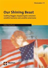 Our Shining Beast: Godfrey Reggios Koyaanisqatsi Zwischen Conditio Humana Und Conditio Americana