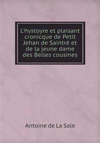 L'Hystoyre Et Plaisant Cronicque de Petit Jehan de Saintr  Et de la Jeune Dame Des Belles Cousines