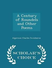 A Century of Roundels and Other Poems - Scholar's Choice Edition