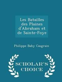 Les Batailles Des Plaines D'Abraham Et de Sainte-Foye - Scholar's Choice Edition