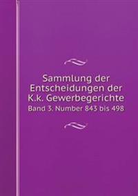 Sammlung Der Entscheidungen Der K.K. Gewerbegerichte Band 3. Number 843 Bis 498