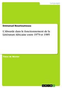 L'Absurde Dans Le Fonctionnement de la Litterature Africaine Entre 1979 Et 1985