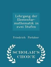 Lehrgang Der Elementar-Mathematik in Zwei Stufen - Scholar's Choice Edition