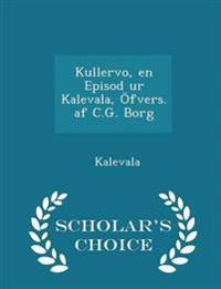 Kullervo, En Episod Ur Kalevala, Ofvers. AF C.G. Borg - Scholar's Choice Edition