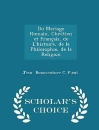 Du Mariage Romain, Chretien Et Francais, de L'Histoire, de La Philosophie, de La Religion - Scholar's Choice Edition