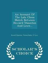 An Account of the Late Chess Match Between Howard Staunton and Lowe... - Scholar's Choice Edition