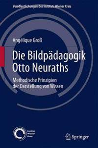 Die Bildpadagogik Otto Neuraths: Methodische Prinzipien Der Darstellung Von Wissen