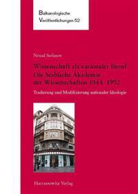 Wissenschaft Als Nationaler Beruf. Die Serbische Akademie Der Wissenschaften 1944-1992