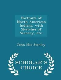 Portraits of North American Indians, with Sketches of Scenery, Etc. - Scholar's Choice Edition