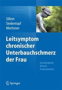 Leitsymptom Chronischer Unterbauchschmerz Der Frau: Interdisziplinär Klinisch Praxisorientiert
