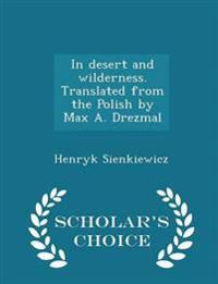 In Desert and Wilderness. Translated from the Polish by Max A. Drezmal - Scholar's Choice Edition