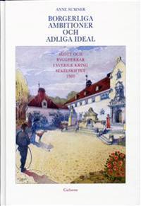 Borgerliga ambitioner och adliga ideal : slott och byggherrar i Sverige kring sekelskiftet 1900