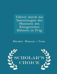 Fuhrer Durch Die Sammlungen Des Museums Des Konigreiches Bohmen in Prag - Scholar's Choice Edition