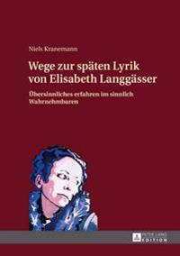 Wege Zur Spaeten Lyrik Von Elisabeth Langgaesser: Uebersinnliches Erfahren Im Sinnlich Wahrnehmbaren