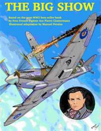 The Big Show Volume I: The Story of a Free French R.A.F Fighter Pilot During WWII