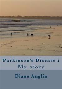 Parkinson's Disease I: My Story