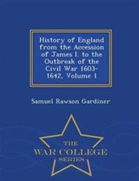 History of England from the Accession of James I. to the Outbreak of the Civil War 1603-1642, Volume 1 - War College Series