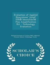 Evaluation of Applied Biosystems' Ampf Str(r) Identifiler(r) Plus Amplification Kit - Technology Evaluation - Scholar's Choice Edition