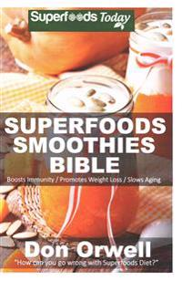 Superfoods Smoothies Bible: 150 Recipes for Energizing, Detoxifying & Nutrient-Dense Smoothies Blender Recipes: Detox Cleanse Diet, Smoothies for
