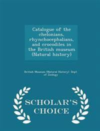 Catalogue of the Chelonians, Rhynchocephalians, and Crocodiles in the British Museum (Natural History) - Scholar's Choice Edition
