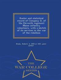 Roster and Statistical Record of Company D, of the Eleventh Regiment Maine Infantry Volunteers, with a Sketch of Its Services in the War of the Rebellion - War College Series