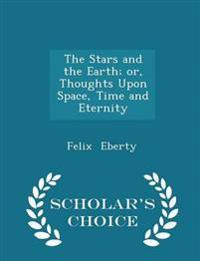The Stars and the Earth; Or, Thoughts Upon Space, Time and Eternity - Scholar's Choice Edition