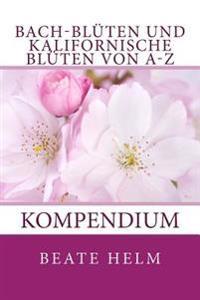 Bach-Bluten Und Kalifornische Bluten Von A-Z: Kompendium