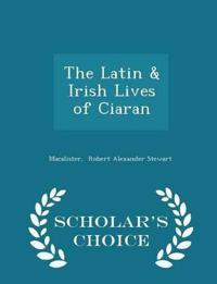 The Latin & Irish Lives of Ciaran - Scholar's Choice Edition