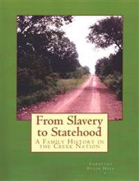 From Slavery to Statehood a Family History in the Creek Nation