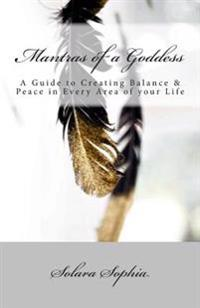 Mantras of a Goddess: A Guide to Creating Balance & Peace in Every Area of Your Life