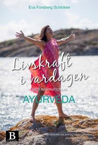 Livskraft i vardagen : med inspiration av Ayurveda