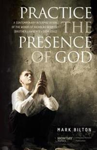 Practice the Presence of God.: A Contemporary Interpretation of the Words of Nicholas Herman. ( Brother Lawrence C. 1614 - 1691.)
