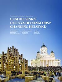 Uusi Helsinki? - Det nya Helsingfors? - Changing Helsinki?