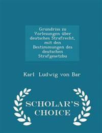 Grundriss Zu Vorlesungen Uber Deutsches Strafrecht, Mit Den Bestimmungen Des Deutschen Strafgesetzbu - Scholar's Choice Edition