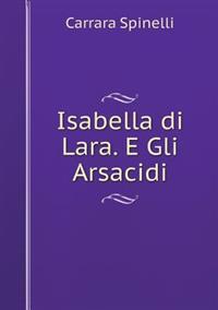 Isabella Di Lara. E Gli Arsacidi