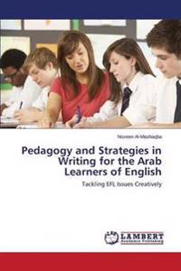 Pedagogy and Strategies in Writing for the Arab Learners of English