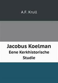 Jacobus Koelman Eene Kerkhistorische Studie
