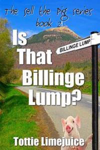 Is That Billinge Lump: Sell the Pig Series Book 2