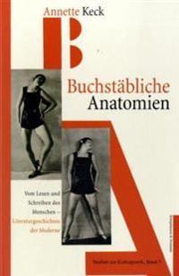 Buchstäbliche Anatomien - Vom Lesen und Schreiben des Menschen