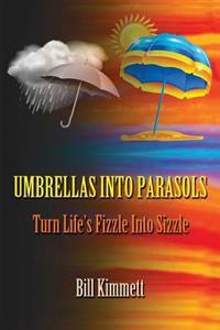 Umbrellas Into Parasols: Turn Life's Fizzle Into Sizzle