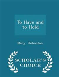 To Have and to Hold - Scholar's Choice Edition