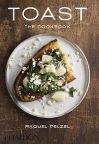 Toast: The Cookbook