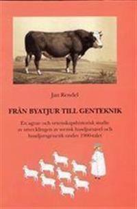 Från byatjur till genteknik. En agrar- och vetenskapshistorisk studie av utvecklingen av svensk husdjursgenetik och husdjursavel under 1900-talet