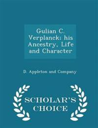 Gulian C. Verplanck; His Ancestry, Life and Character - Scholar's Choice Edition