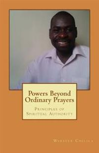 Powers Beyond Ordinary Prayers: Principles of Spiritual Authority